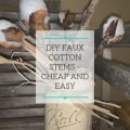 DIY Faux Cotton Stems - Cheap and Easy