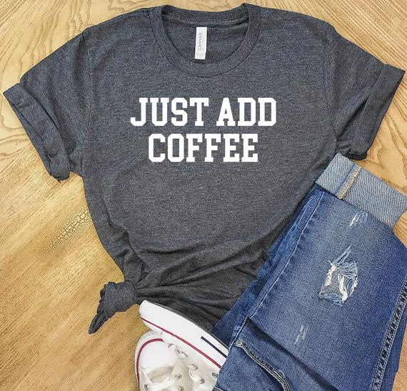 Just Add Coffee T Shirt