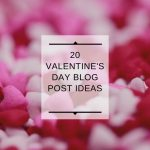 20 Valentine's Day Blog Post Ideas