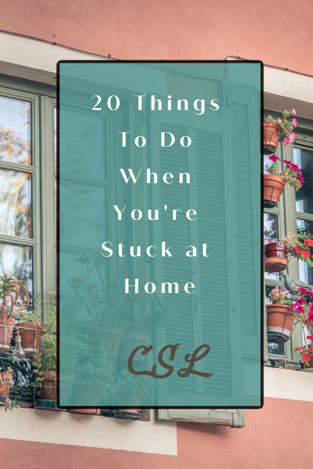 20 Things To Do When You're Stuck at Home