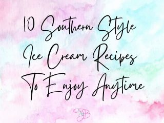 10 Southern Style Ice Cream Recipes To Enjoy Anytime