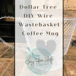 Dollar Tree DIY Wire Wastebasket Coffee Mug