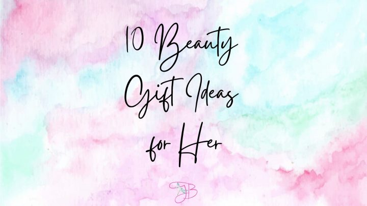 10 Beauty Gift Ideas for Her