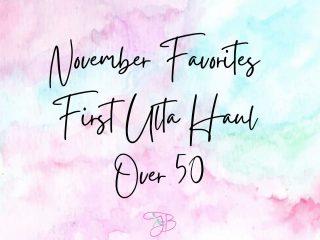 November Favorites - First Ulta Haul Over 50